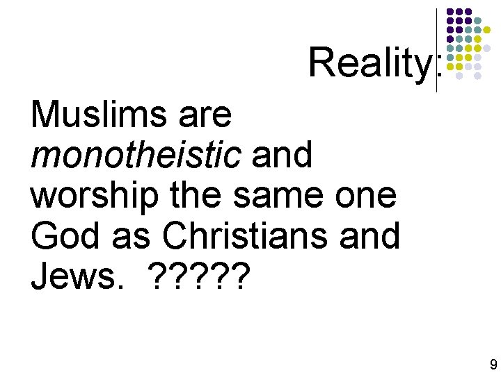 Reality: Muslims are monotheistic and worship the same one God as Christians and Jews.