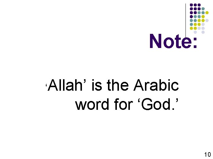 Note: ' Allah' is the Arabic word for 'God. ' 10