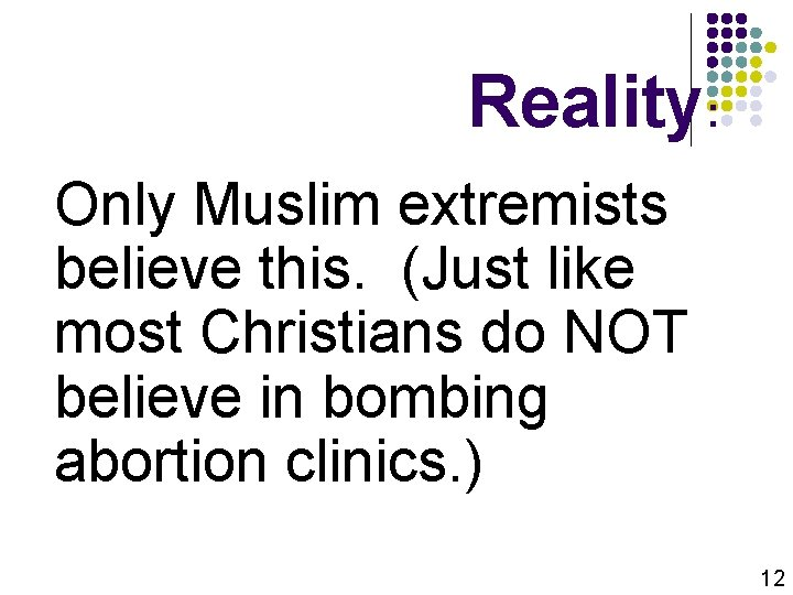 Reality: Only Muslim extremists believe this. (Just like most Christians do NOT believe in