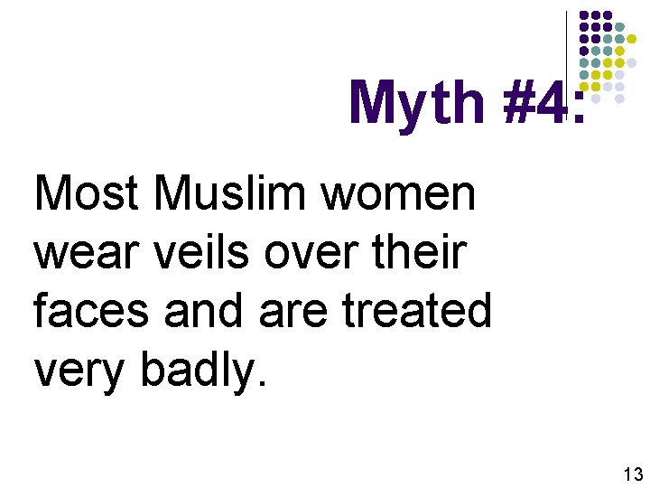 Myth #4: Most Muslim women wear veils over their faces and are treated very