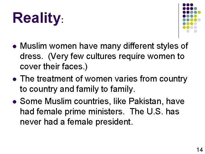Reality: l l l Muslim women have many different styles of dress. (Very few