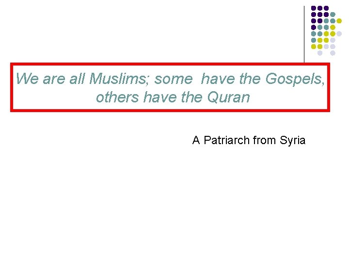 We are all Muslims; some have the Gospels, others have the Quran A Patriarch