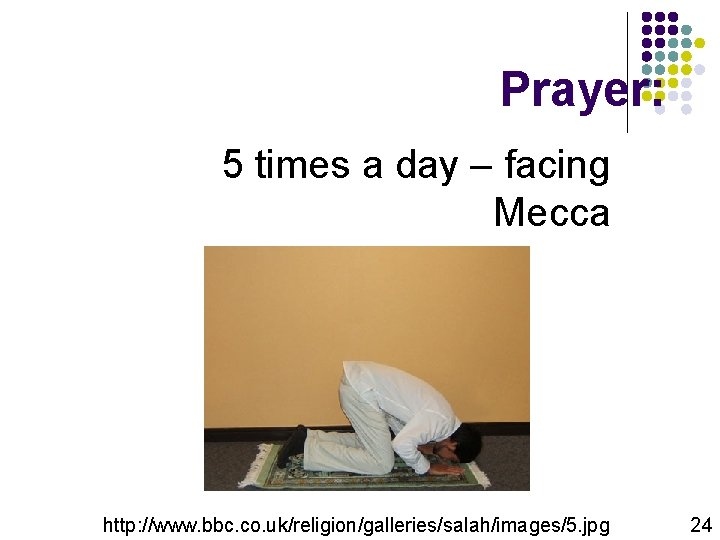 Prayer: 5 times a day – facing Mecca http: //www. bbc. co. uk/religion/galleries/salah/images/5. jpg