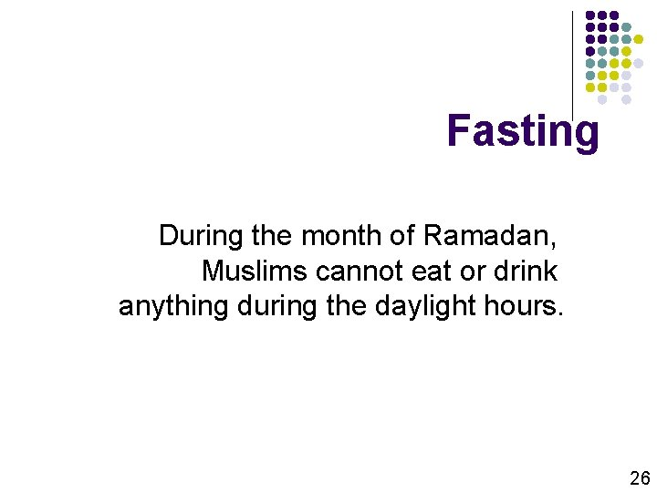 Fasting During the month of Ramadan, Muslims cannot eat or drink anything during the
