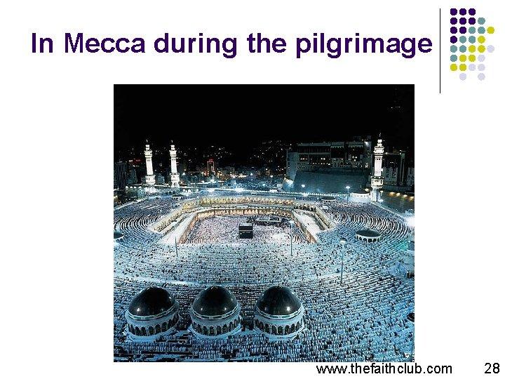 In Mecca during the pilgrimage www. thefaithclub. com 28