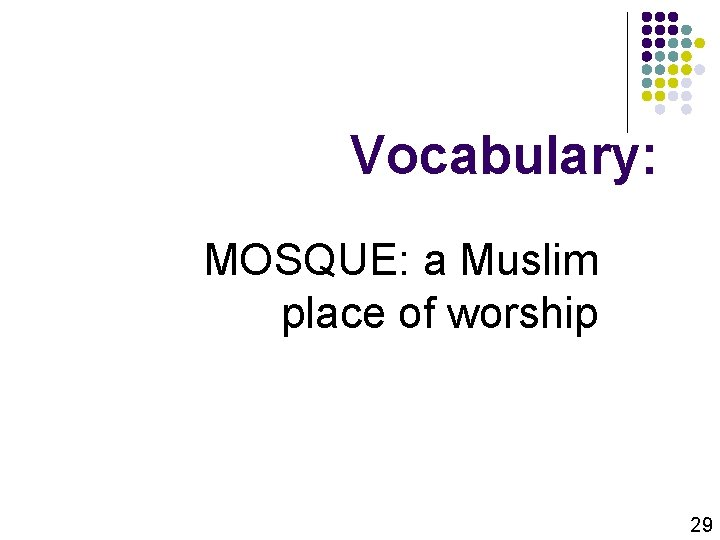 Vocabulary: MOSQUE: a Muslim place of worship 29