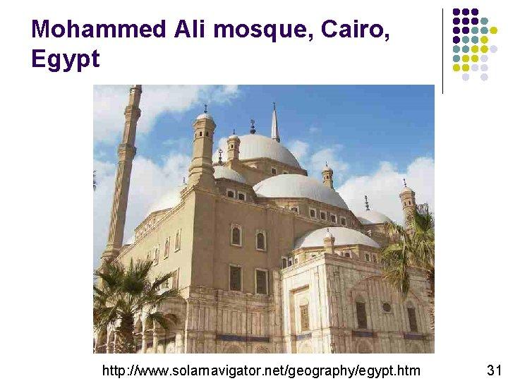 Mohammed Ali mosque, Cairo, Egypt http: //www. solarnavigator. net/geography/egypt. htm 31