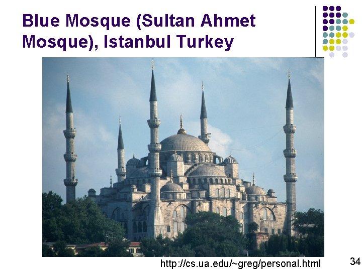 Blue Mosque (Sultan Ahmet Mosque), Istanbul Turkey http: //cs. ua. edu/~greg/personal. html 34