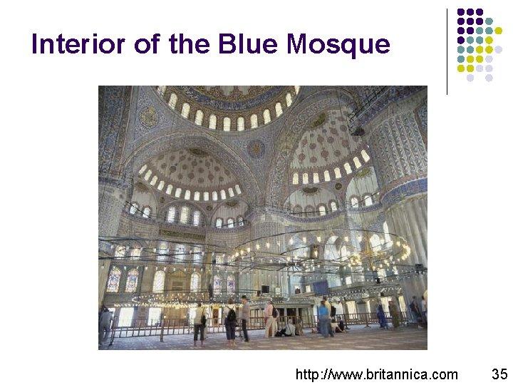 Interior of the Blue Mosque http: //www. britannica. com 35