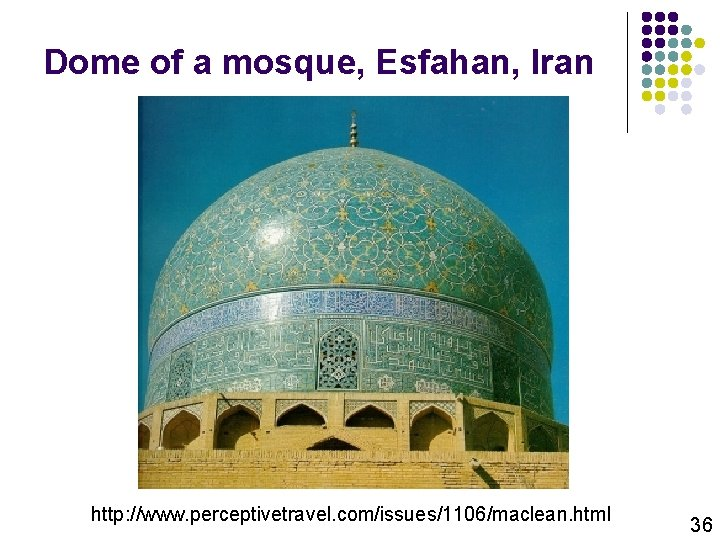 Dome of a mosque, Esfahan, Iran http: //www. perceptivetravel. com/issues/1106/maclean. html 36