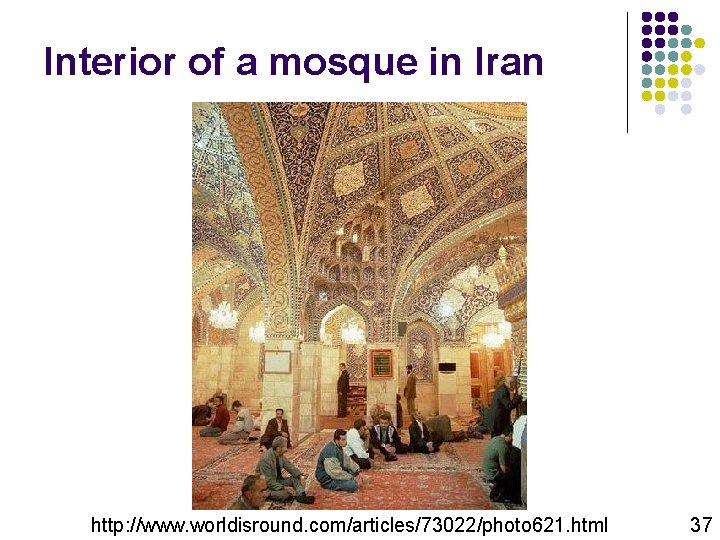 Interior of a mosque in Iran http: //www. worldisround. com/articles/73022/photo 621. html 37