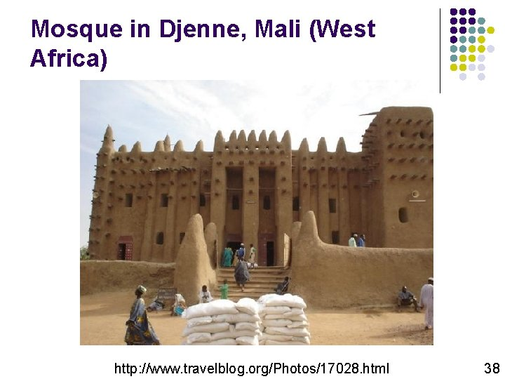 Mosque in Djenne, Mali (West Africa) http: //www. travelblog. org/Photos/17028. html 38