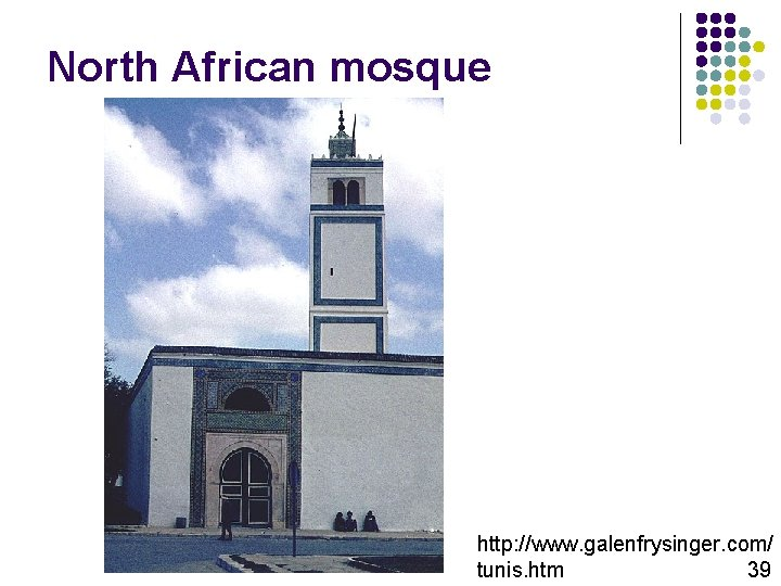 North African mosque http: //www. galenfrysinger. com/ tunis. htm 39