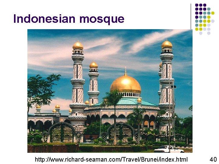 Indonesian mosque http: //www. richard-seaman. com/Travel/Brunei/index. html 40