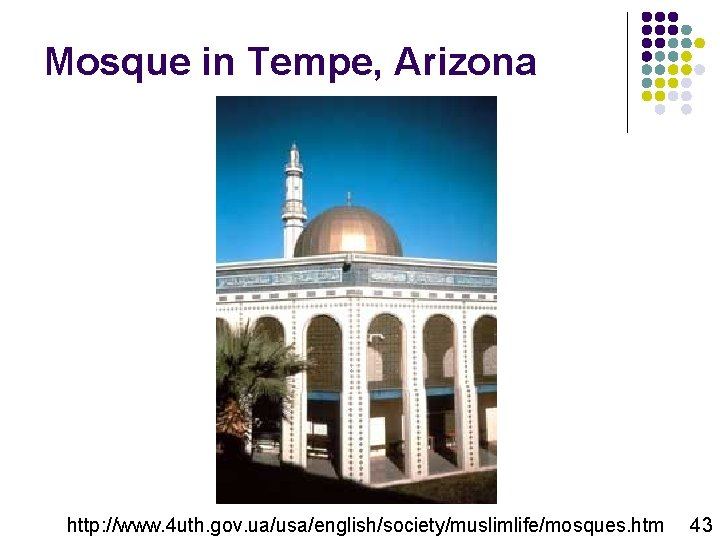 Mosque in Tempe, Arizona http: //www. 4 uth. gov. ua/usa/english/society/muslimlife/mosques. htm 43