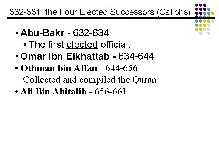 632 -661: the Four Elected Successors (Caliphs) • Abu-Bakr - 632 -634 • The