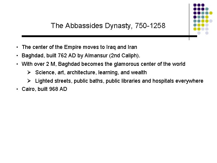 The Abbassides Dynasty, 750 -1258 • The center of the Empire moves to Iraq