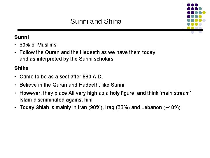 Sunni and Shiha Sunni • 90% of Muslims • Follow the Quran and the
