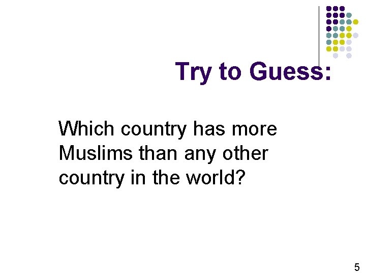 Try to Guess: Which country has more Muslims than any other country in the