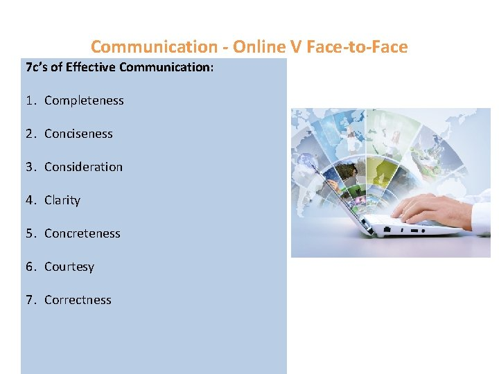 Communication - Online V Face-to-Face 7 c's of Effective Communication: 1. Completeness 2. Conciseness