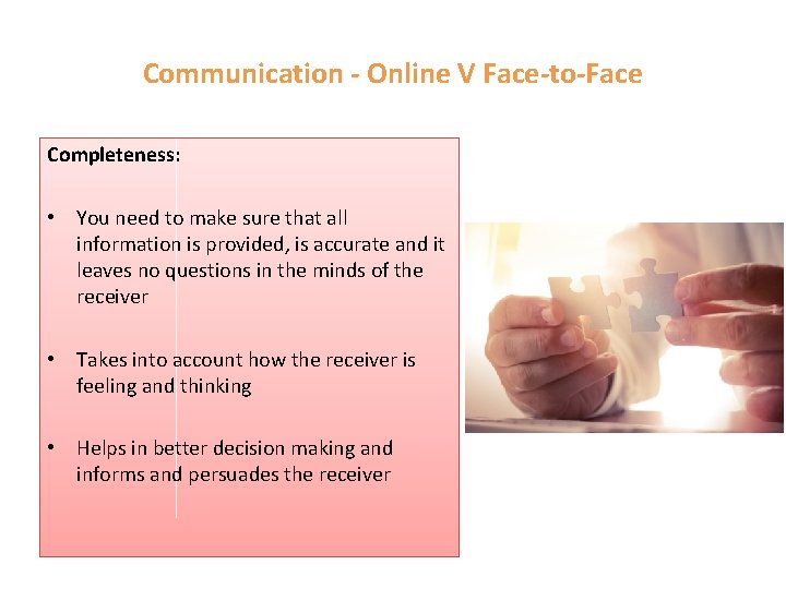 Communication - Online V Face-to-Face Completeness: • You need to make sure that all