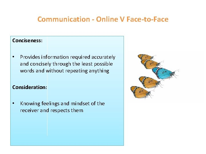 Communication - Online V Face-to-Face Conciseness: • Provides information required accurately and concisely through