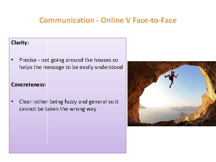 Communication - Online V Face-to-Face Clarity: • Precise - not going around the houses