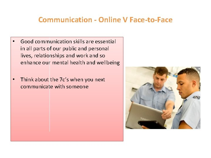 Communication - Online V Face-to-Face • Good communication skills are essential in all parts