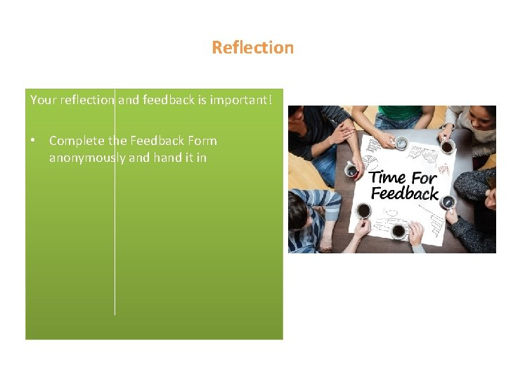 Reflection Your reflection and feedback is important! • Complete the Feedback Form anonymously and