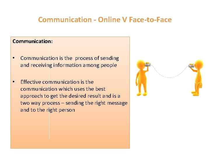 Communication - Online V Face-to-Face Communication: • Communication is the process of sending and