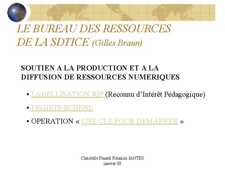 LE BUREAU DES RESSOURCES DE LA SDTICE (Gilles Braun) SOUTIEN A LA PRODUCTION ET