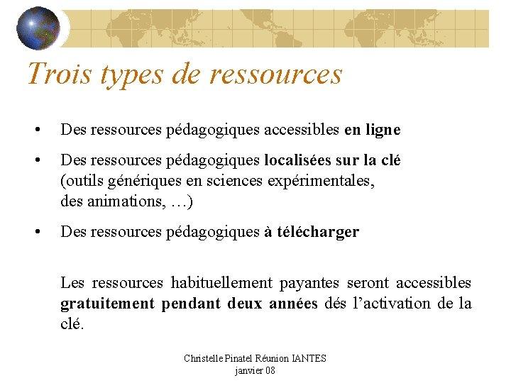 Trois types de ressources • Des ressources pédagogiques accessibles en ligne • Des ressources