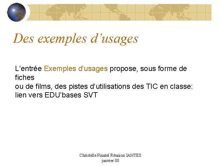 Des exemples d'usages L'entrée Exemples d'usages propose, sous forme de fiches ou de films,
