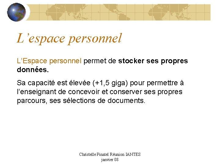 L'espace personnel L'Espace personnel permet de stocker ses propres données. Sa capacité est élevée