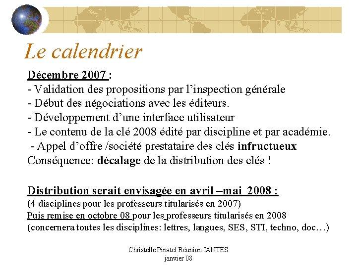 Le calendrier Décembre 2007 : - Validation des propositions par l'inspection générale - Début
