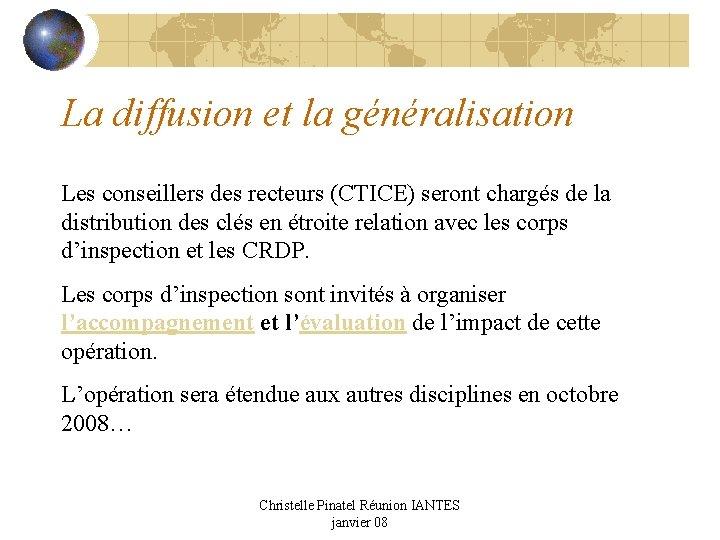 La diffusion et la généralisation Les conseillers des recteurs (CTICE) seront chargés de la
