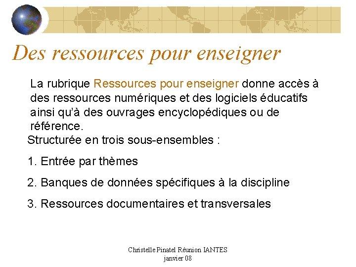 Des ressources pour enseigner La rubrique Ressources pour enseigner donne accès à des ressources