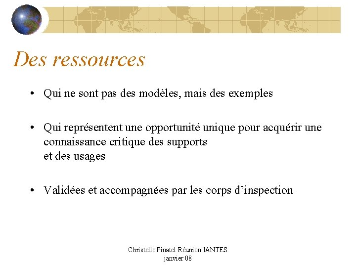 Des ressources • Qui ne sont pas des modèles, mais des exemples • Qui