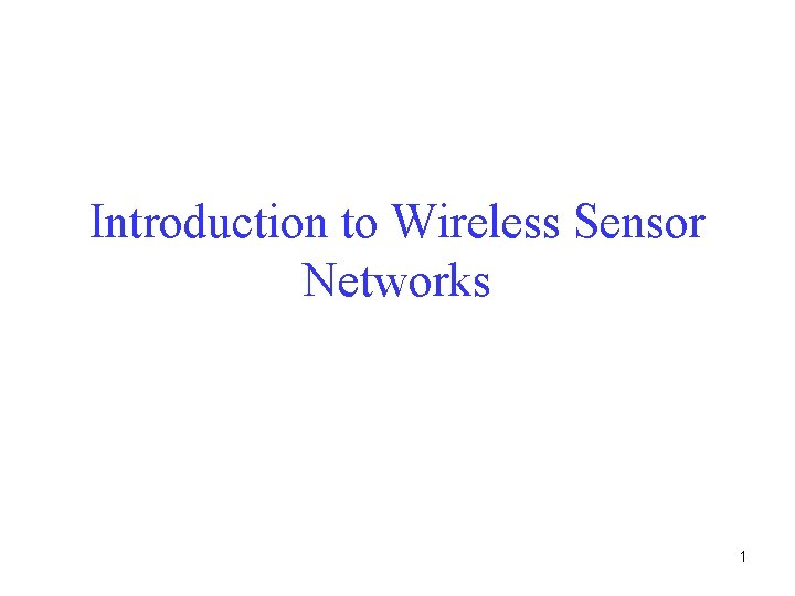 Introduction to Wireless Sensor Networks 1