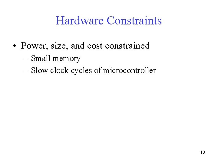 Hardware Constraints • Power, size, and cost constrained – Small memory – Slow clock