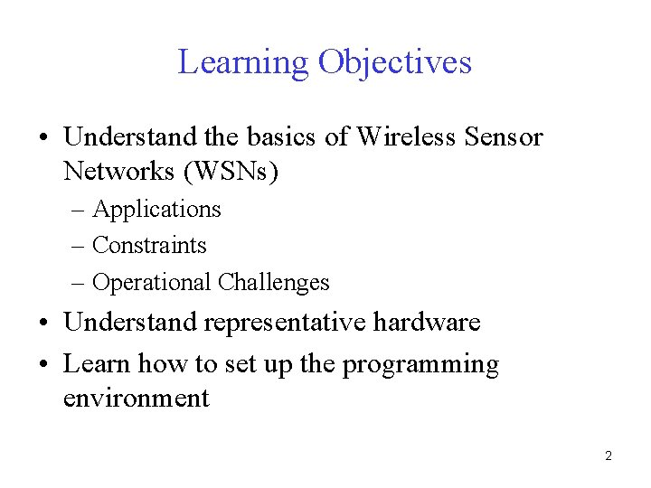 Learning Objectives • Understand the basics of Wireless Sensor Networks (WSNs) – Applications –
