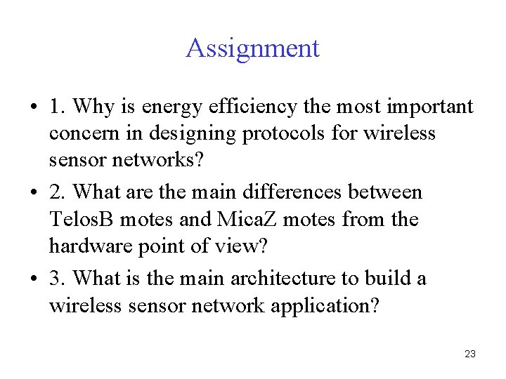 Assignment • 1. Why is energy efficiency the most important concern in designing protocols