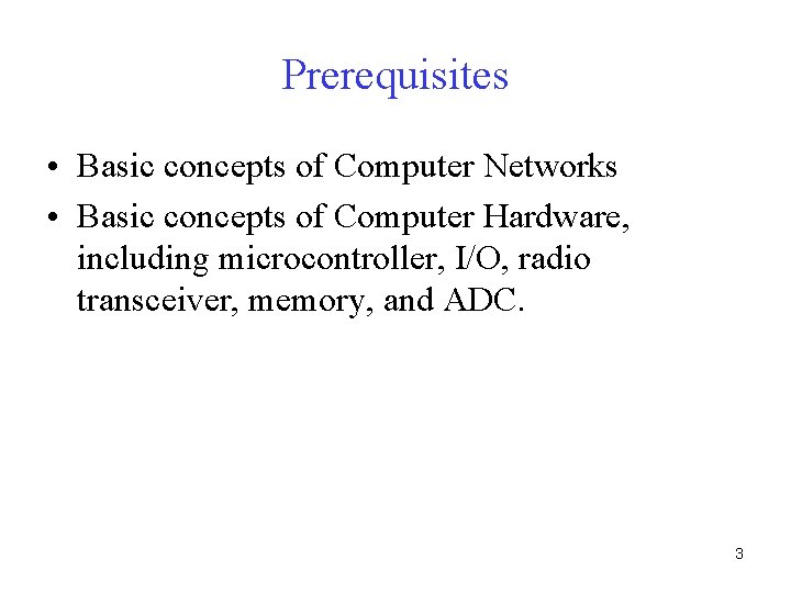 Prerequisites • Basic concepts of Computer Networks • Basic concepts of Computer Hardware, including