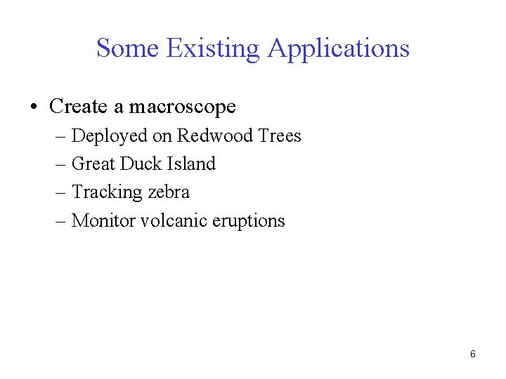 Some Existing Applications • Create a macroscope – Deployed on Redwood Trees – Great