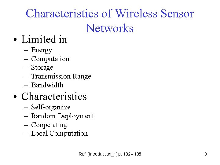 Characteristics of Wireless Sensor Networks • Limited in – – – Energy Computation Storage