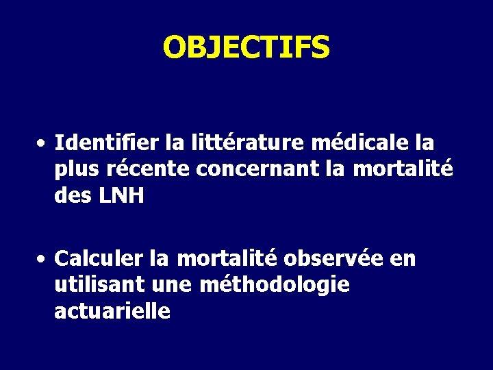 OBJECTIFS • Identifier la littérature médicale la plus récente concernant la mortalité des LNH