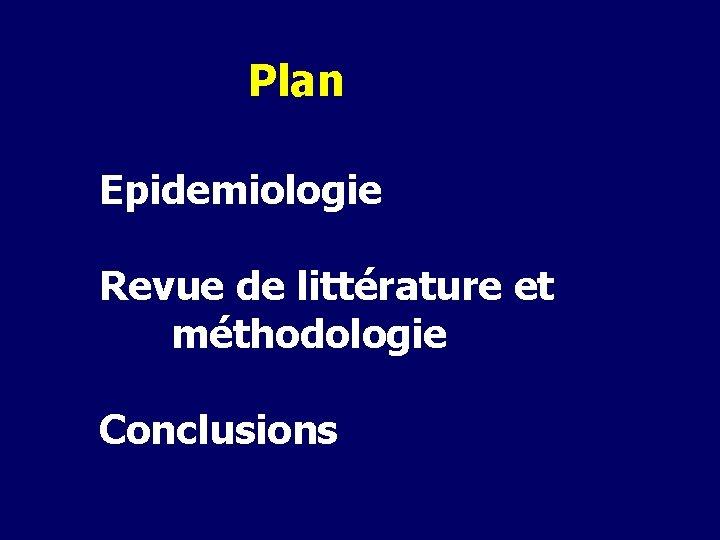 Plan Epidemiologie Revue de littérature et méthodologie Conclusions
