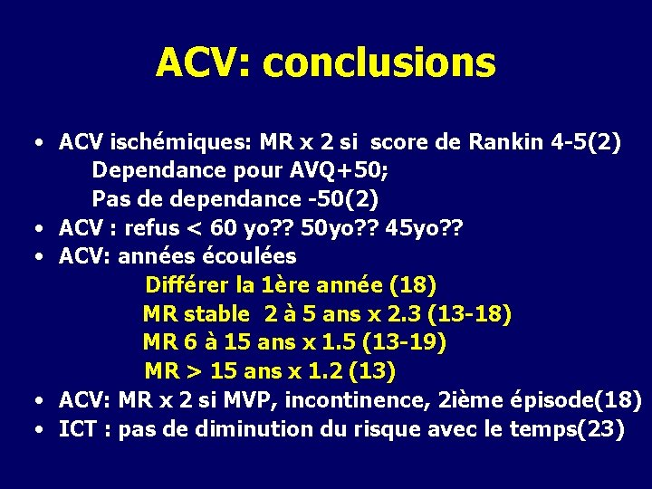 ACV: conclusions • ACV ischémiques: MR x 2 si score de Rankin 4 -5(2)