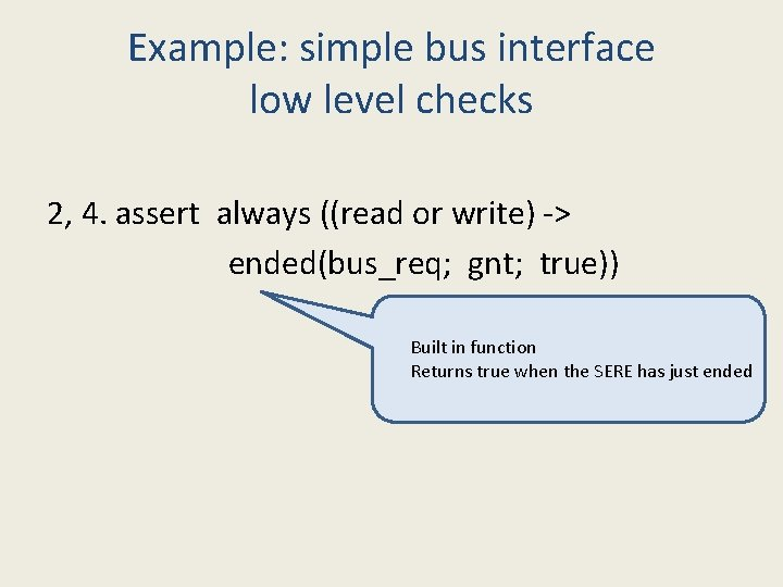 Example: simple bus interface low level checks 2, 4. assert always ((read or write)