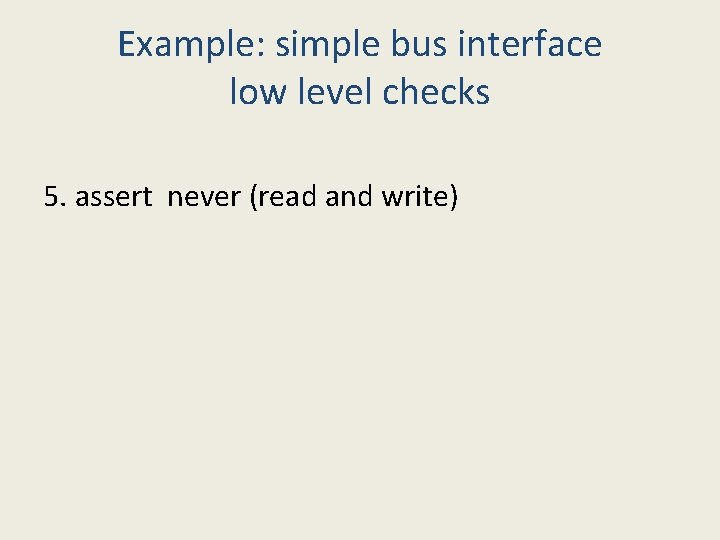 Example: simple bus interface low level checks 5. assert never (read and write)
